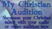 Submit your Christian audio or video audition and see other peoples auditions